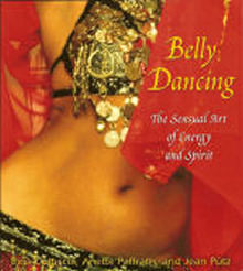 <b>Belly Dancing: The Sensual Art of Energy and Spirit</b>